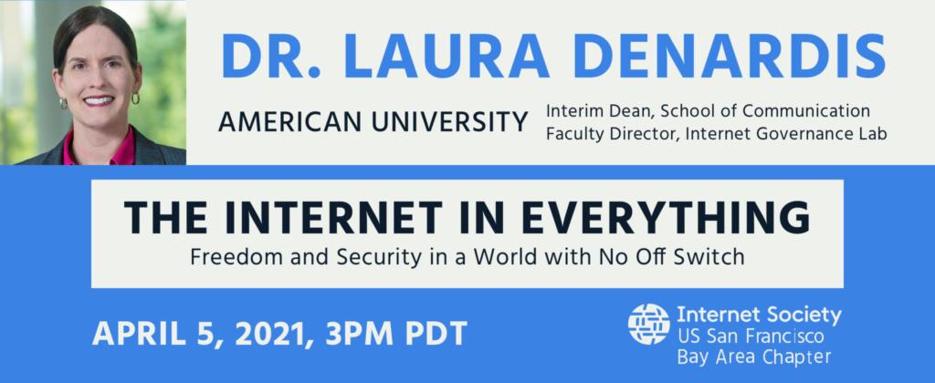 Dr. Laura Denardis, American University, The Internet In Everything Free Webinar, April 5, 2021, 3pm pdt, RSVP here