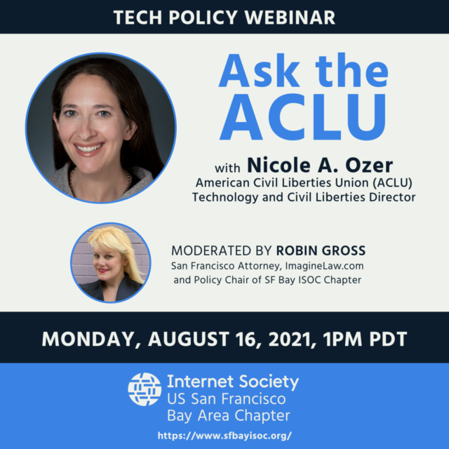 Tech policy webinar, Ask the ACLU, with Nicole A. Ozer with the American Civil Liberties Union (ACLU) Technology and Civil Liberties Director, Monday August 16, 2021 at 1pm PDT